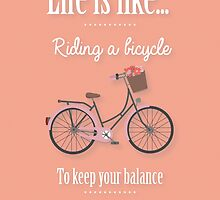 Life is like riding a bicycle by artisanobscure