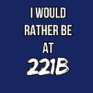 I'd Rather Be At 221B by iheartgallifrey
