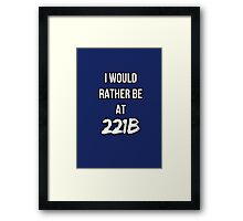 I'd Rather Be At 221B Framed Print
