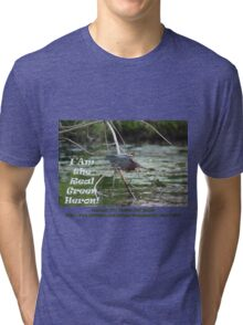 I Am the Real Green Heron! Tri-blend T-Shirt