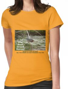 I Am the Real Green Heron! Womens Fitted T-Shirt