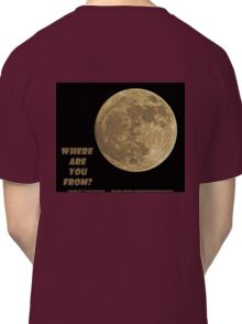 Where are you from? Classic T-Shirt