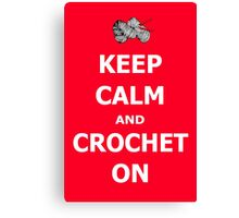 Keep calm and crochet on  Canvas Print