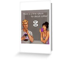 time and place for decaf Greeting Card