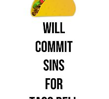 Will commit sins for Taco Bell by MayaTauber