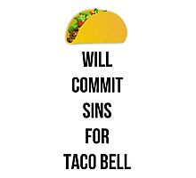 Will commit sins for Taco Bell Photographic Print