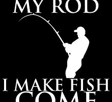 SO GOOD WITH MY ROD I MAKE FISH COME by BADASSTEES
