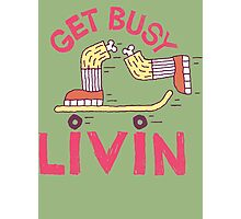 Get Busy Livin' Photographic Print