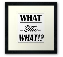 """What the What!?""  Framed Print"