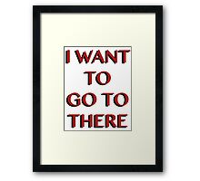 """I Want to Go to There"" Framed Print"