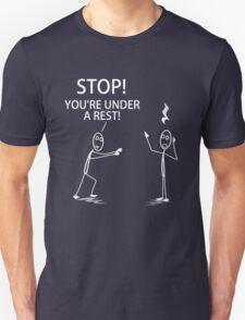 You're Under a Rest! Unisex T-Shirt