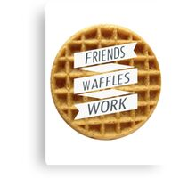 friends. waffles. work  Canvas Print
