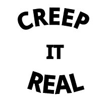 CREEP IT REAL Photographic Print