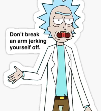 Rick and Morty-- Don't break an arm... Sticker