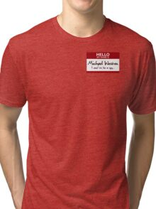 "Nametag Parody: Burn Notice - ""My Name Is Michael Westen"" Tri-blend T-Shirt"