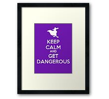 KEEP CALM AND GET DANGEROUS Framed Print