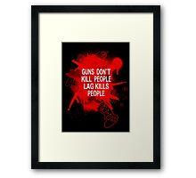 Guns Don't kill People - Lag Kills People Framed Print