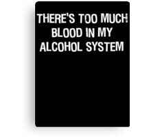 Blood In My Alcohol Canvas Print