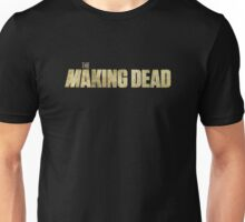 THE MAKING DEAD Unisex T-Shirt