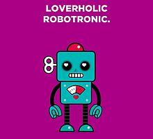 Loverholic Robotronic by theoneshots