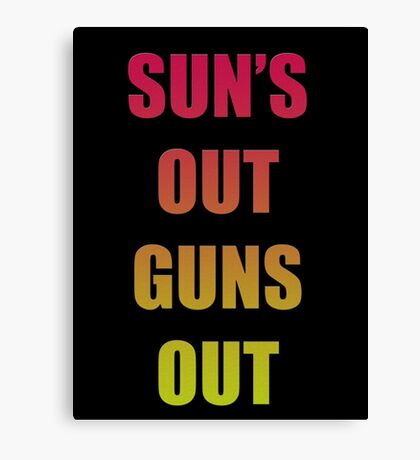SUN'S OUT, GUNS OUT Canvas Print