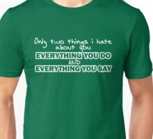 Only two things I hate about you Unisex T-Shirt