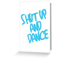 Shut Up And Dance - Light Blue Greeting Card