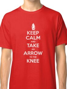 Keep Calm and Take an Arrow to the Knee Classic T-Shirt