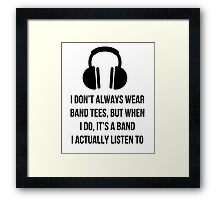 When i wear a band tee, it's one i actually listen to Framed Print