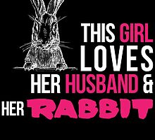 THIS GIRL LOVES HER HUSBAND & HER RABBIT by birthdaytees