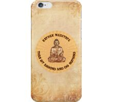 Rather meditate than sit around and do nothing iPhone Case/Skin