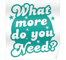 What more do you need? Poster