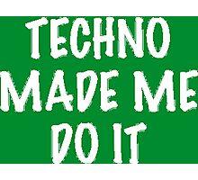 Techno Made Me Do It (White) Photographic Print