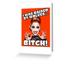 I was raised by wolves, bitch! Greeting Card