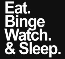 eat, binge watch & sleep  by disfor