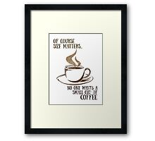 Size matters! Who wants a small cup of COFFEE! Framed Print