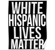 WHITE HISPANIC LIVES MATTER Poster