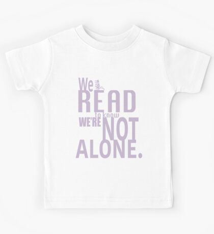 We Read To Know We're Not Alone Kids Tee