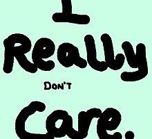 I really (don't) care. by killthespare89