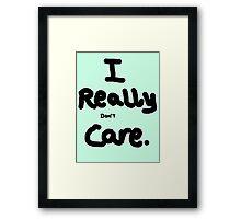 I really (don't) care. Framed Print