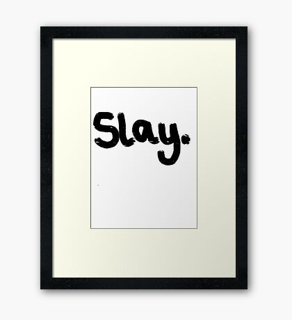 slay. Framed Print