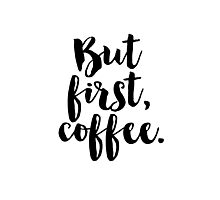 But first, coffee. Photographic Print