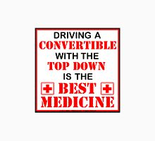 Driving A Convertible With The Top Down Is The Best Medicine Unisex T-Shirt