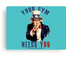 Your gym needs you  Canvas Print