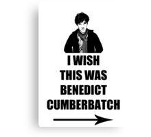 I wish this was Benedict Cumberbatch Canvas Print