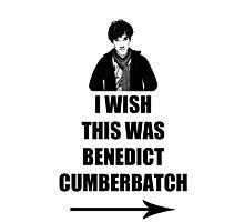 I wish this was Benedict Cumberbatch Photographic Print