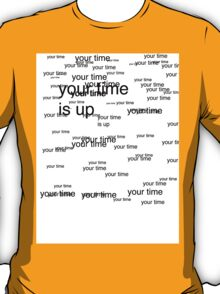 your time is up T-Shirt