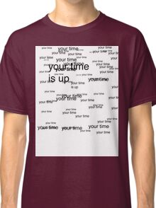 your time is up Classic T-Shirt