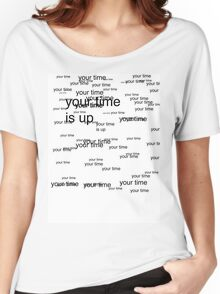 your time is up Women's Relaxed Fit T-Shirt
