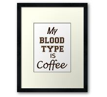 My Blood Type Is Coffee Framed Print